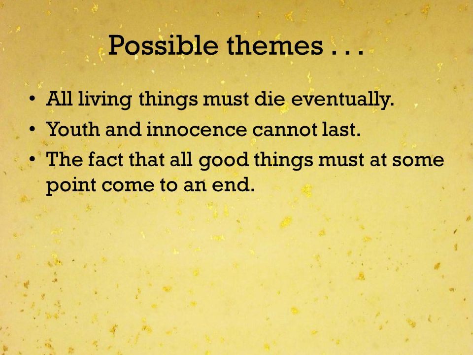 Possible themes . . . All living things must die eventually.