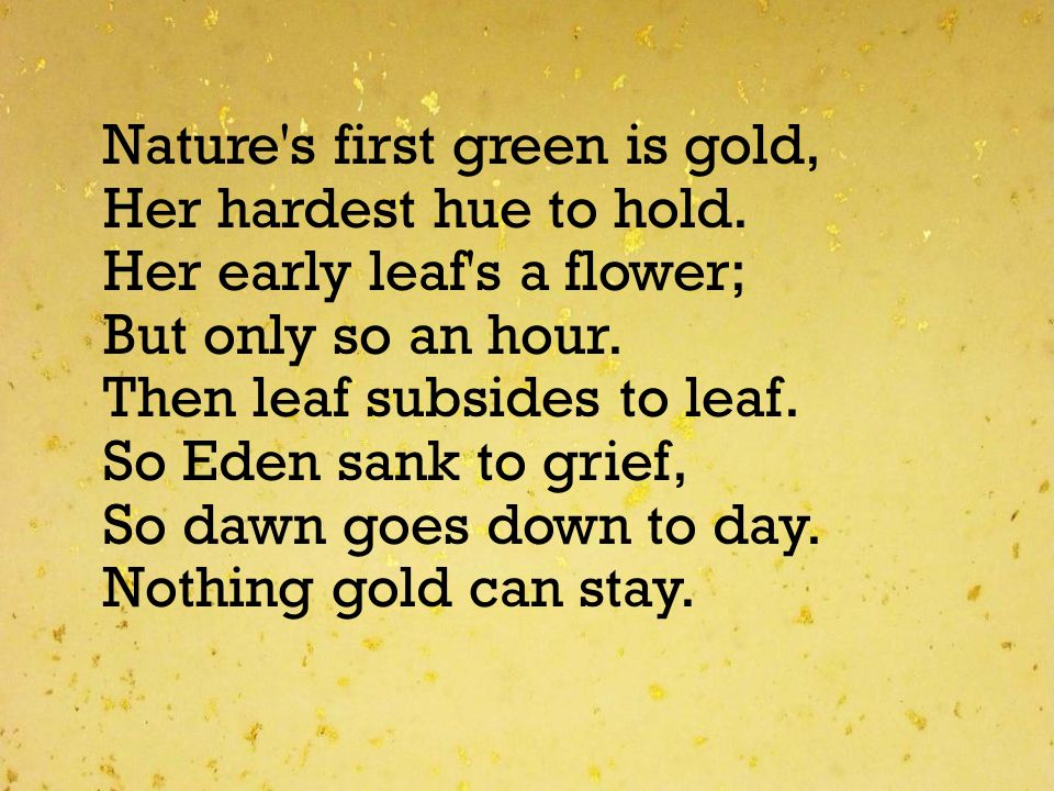 Nature s first green is gold, Her hardest hue to hold