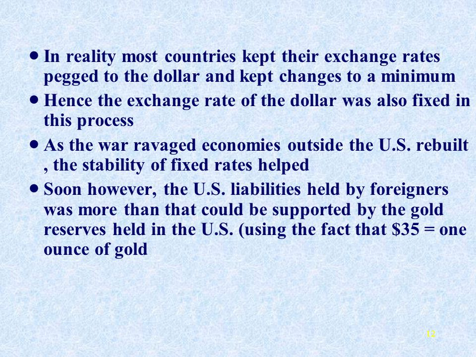 In reality most countries kept their exchange rates pegged to the dollar and kept changes to a minimum