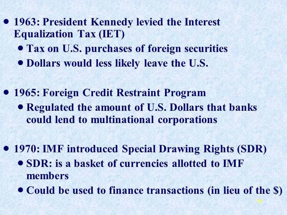 1963: President Kennedy levied the Interest Equalization Tax (IET)