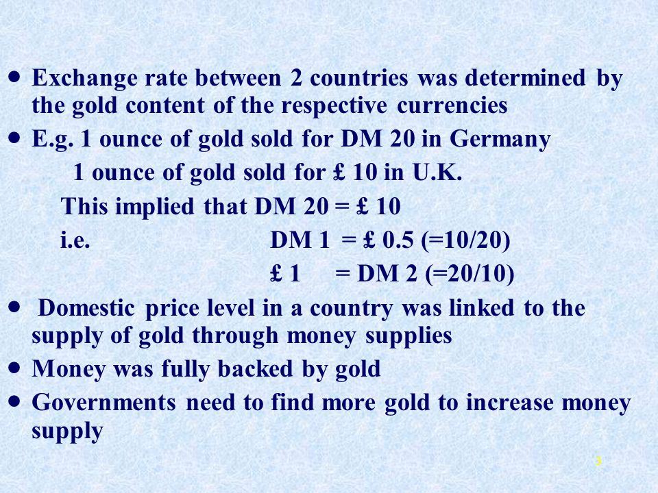 Exchange rate between 2 countries was determined by the gold content of the respective currencies
