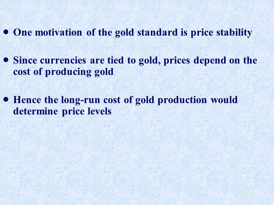 One motivation of the gold standard is price stability