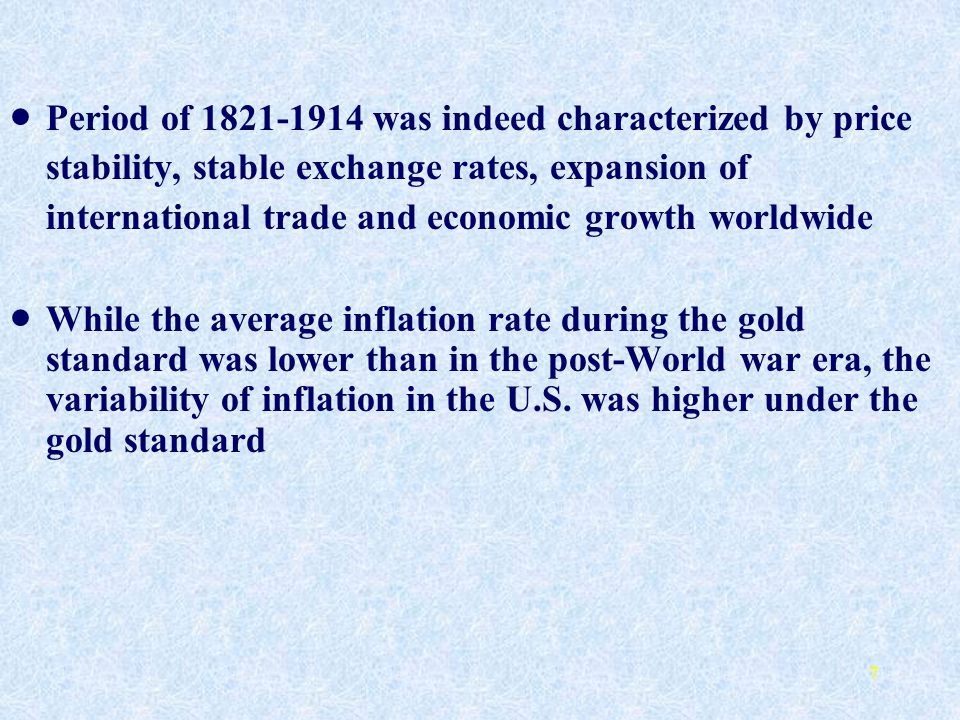 Period of 1821-1914 was indeed characterized by price stability, stable exchange rates, expansion of international trade and economic growth worldwide