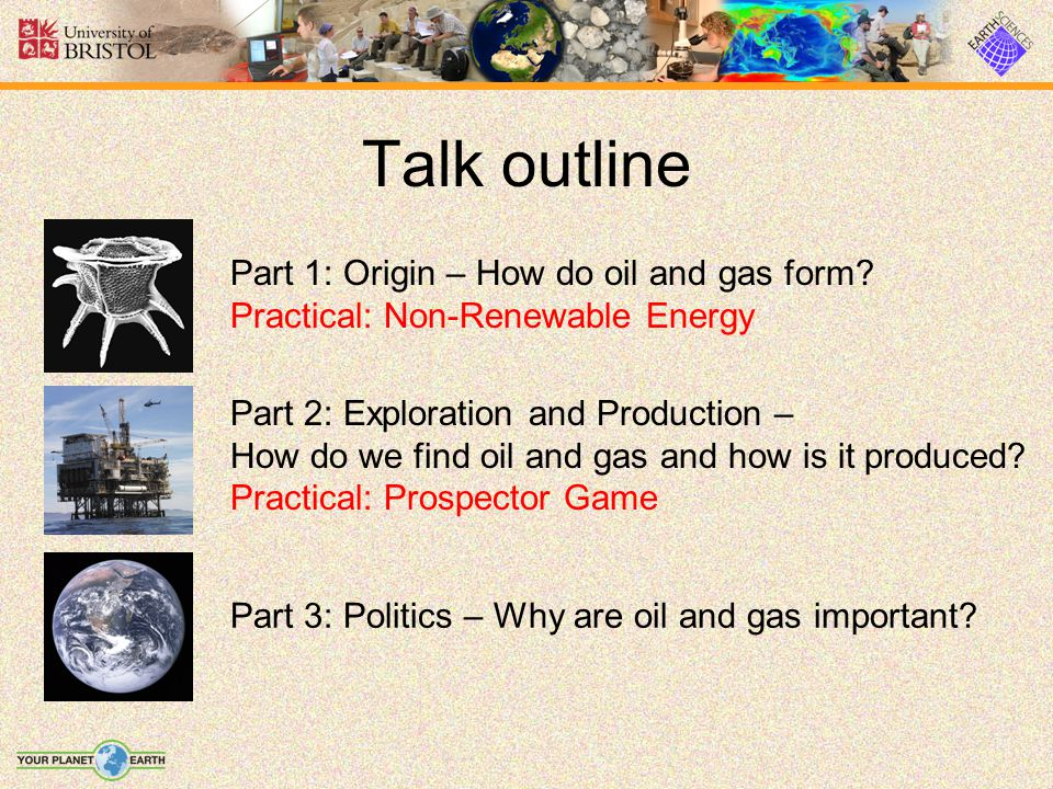 Talk outline Part 1: Origin – How do oil and gas form