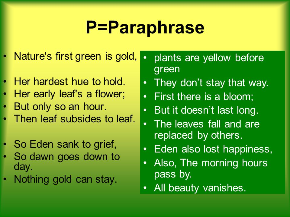 P=Paraphrase Nature s first green is gold, Her hardest hue to hold.
