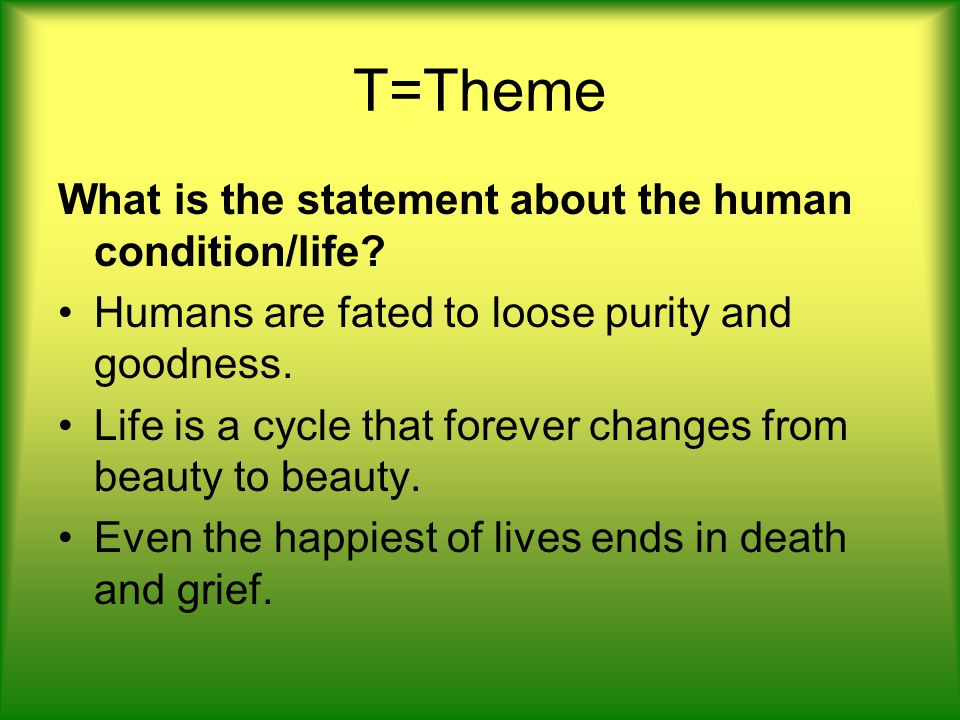 T=Theme What is the statement about the human condition/life