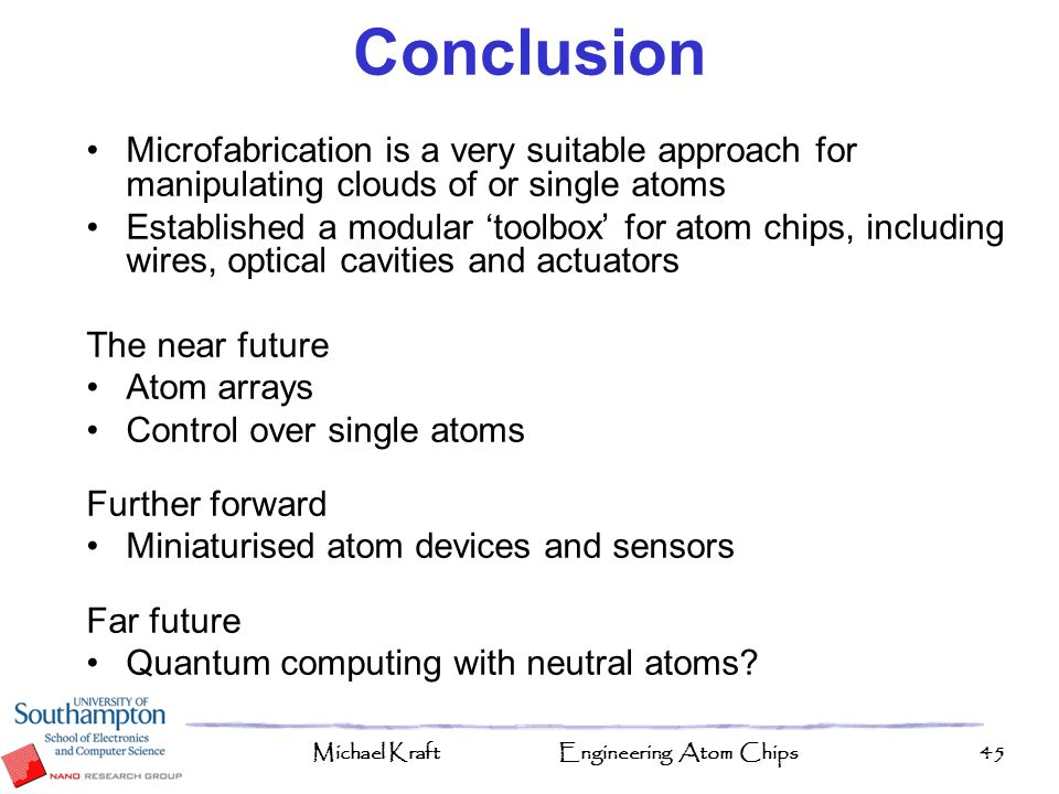 Conclusion Microfabrication is a very suitable approach for manipulating clouds of or single atoms.