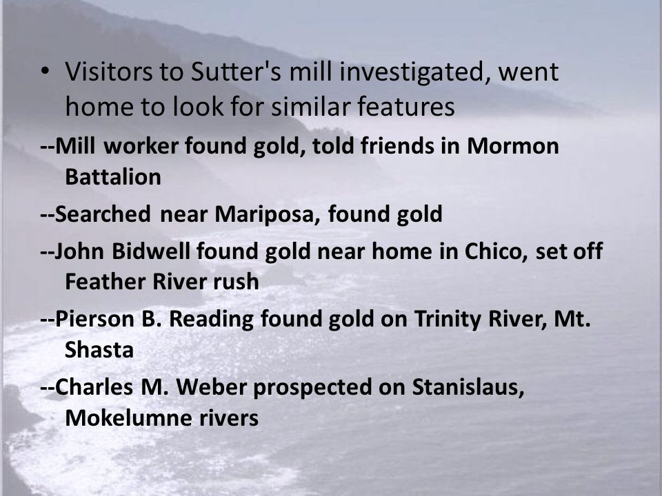 Visitors to Sutter s mill investigated, went home to look for similar features