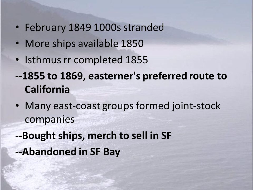 February 1849 1000s stranded More ships available 1850. Isthmus rr completed 1855. --1855 to 1869, easterner s preferred route to California.