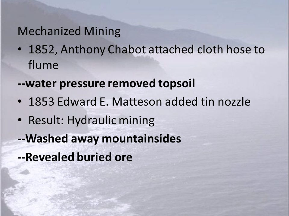 Mechanized Mining 1852, Anthony Chabot attached cloth hose to flume. --water pressure removed topsoil.