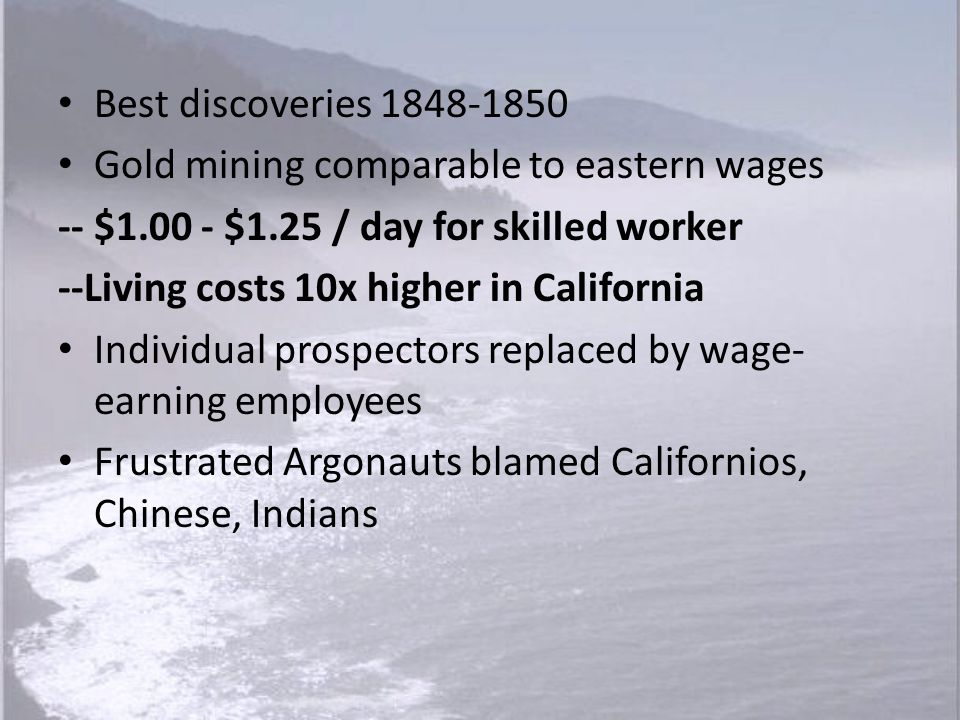 Best discoveries 1848-1850 Gold mining comparable to eastern wages. -- $1.00 - $1.25 / day for skilled worker.