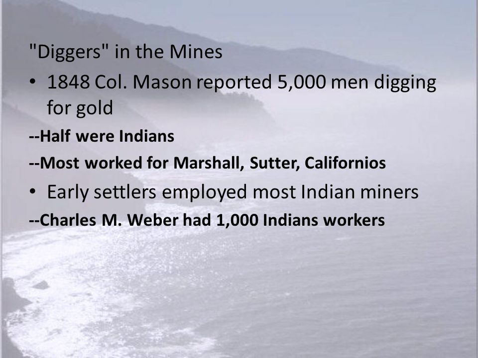 1848 Col. Mason reported 5,000 men digging for gold