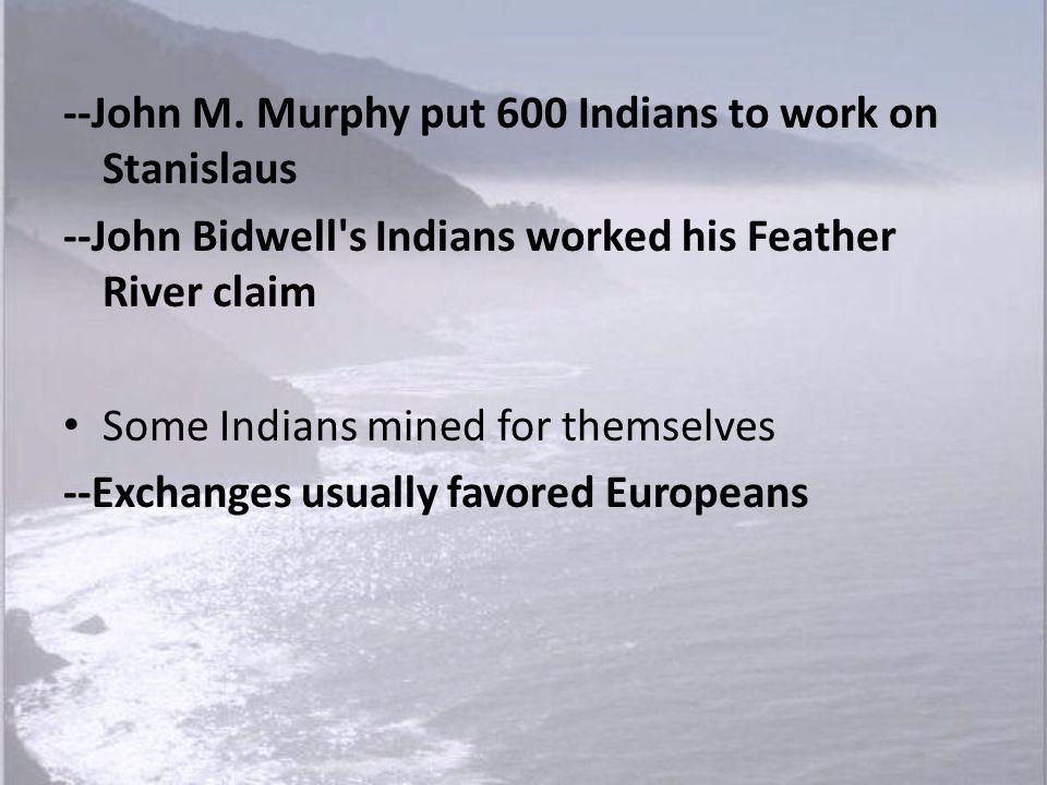 --John M. Murphy put 600 Indians to work on Stanislaus