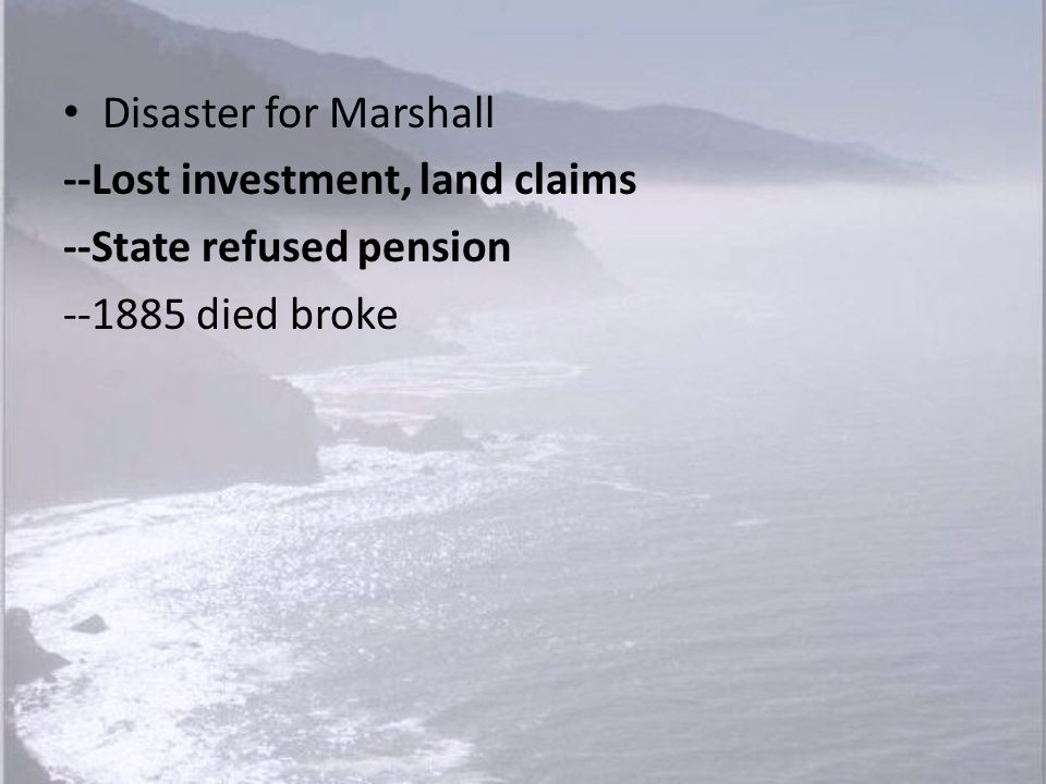 Disaster for Marshall --Lost investment, land claims --State refused pension --1885 died broke