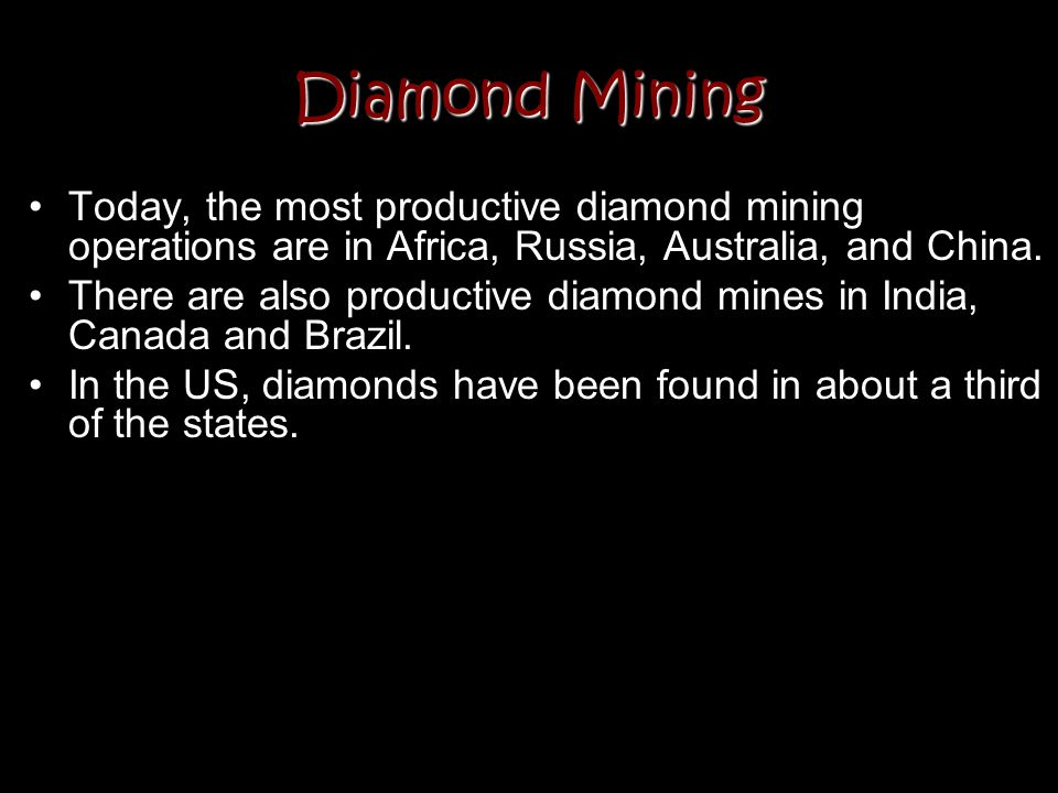 Diamond Mining Today, the most productive diamond mining operations are in Africa, Russia, Australia, and China.