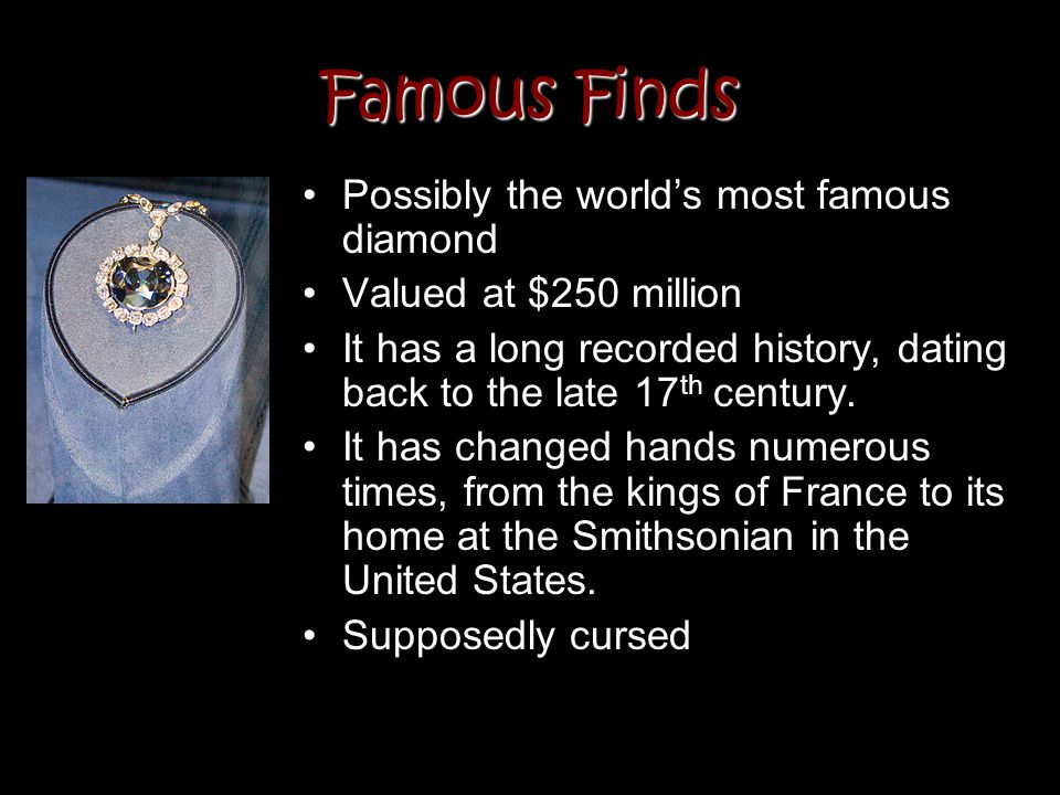 Famous Finds Possibly the world's most famous diamond