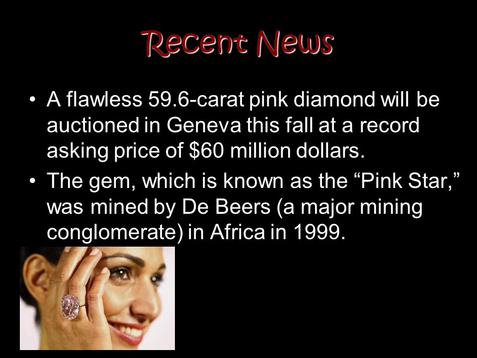 Recent News A flawless 59.6-carat pink diamond will be auctioned in Geneva this fall at a record asking price of $60 million dollars.