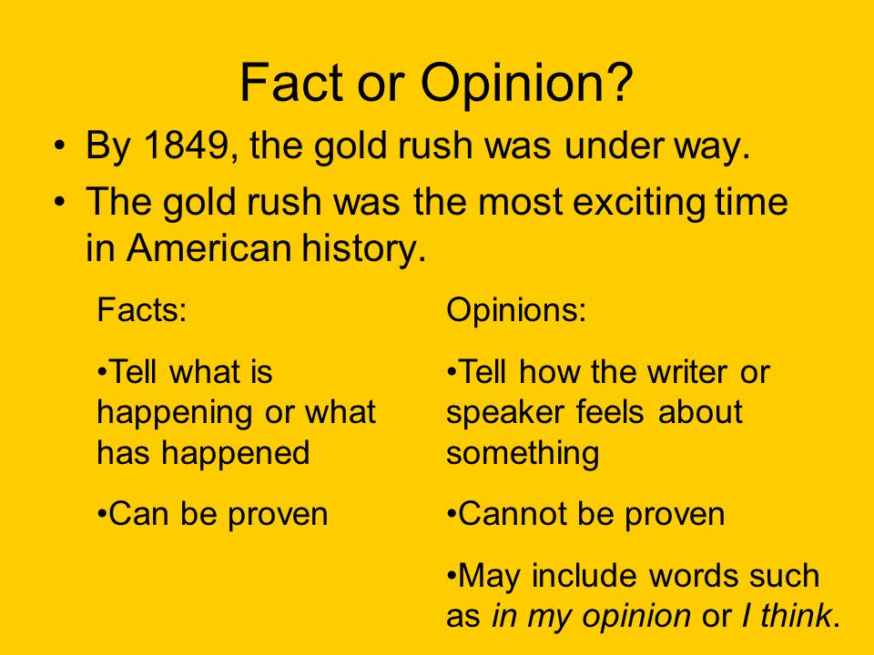 Fact or Opinion By 1849, the gold rush was under way.