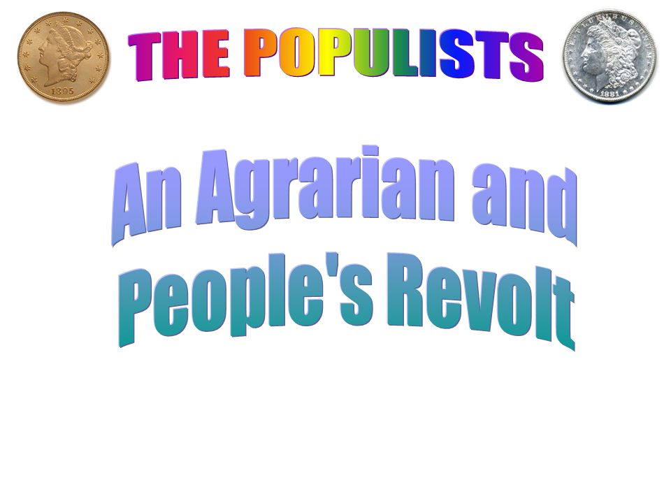 THE POPULISTS An Agrarian and People s Revolt