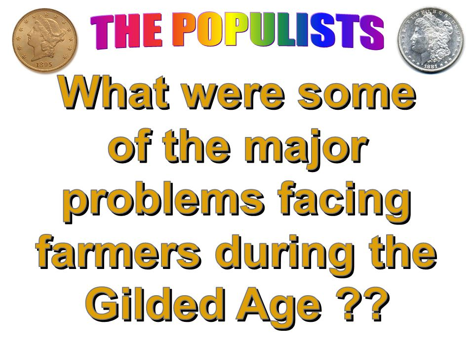 THE POPULISTS What were some of the major problems facing farmers during the Gilded Age