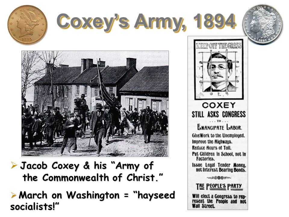 Coxey's Army, 1894 Jacob Coxey & his Army of the Commonwealth of Christ. March on Washington = hayseed socialists!