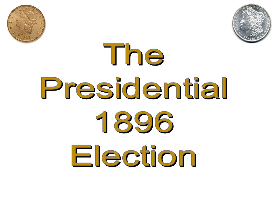 The Presidential 1896 Election