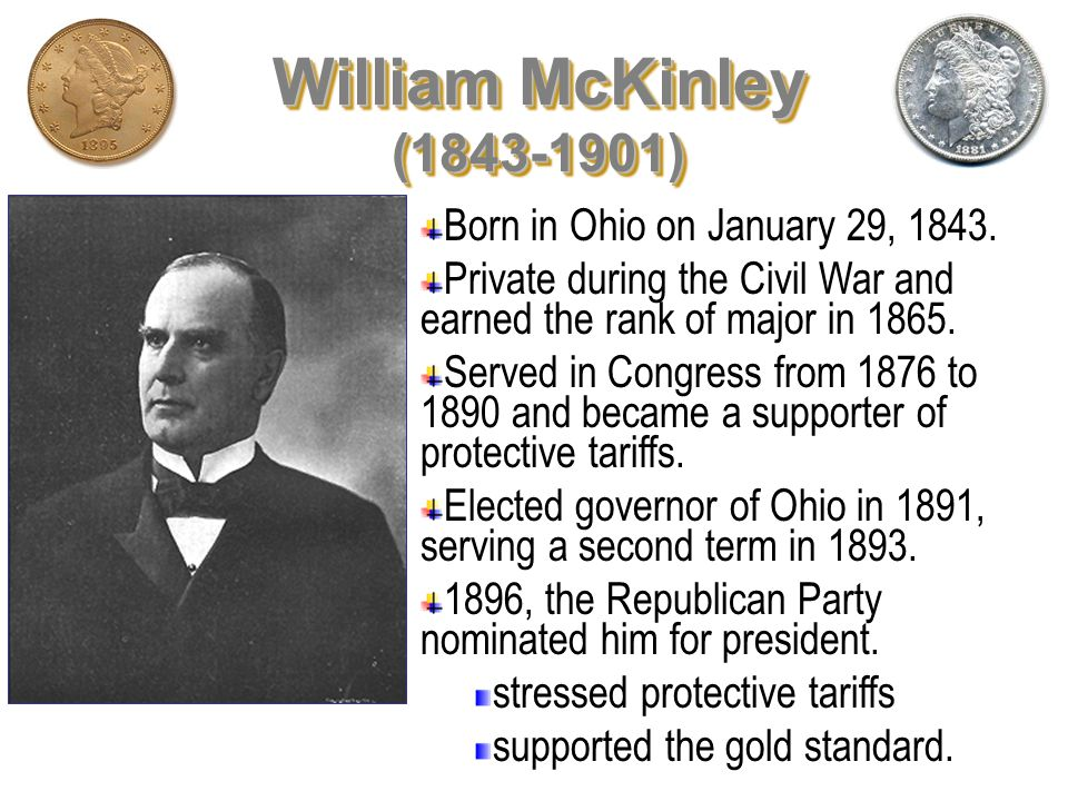 William McKinley (1843-1901) Born in Ohio on January 29, 1843.
