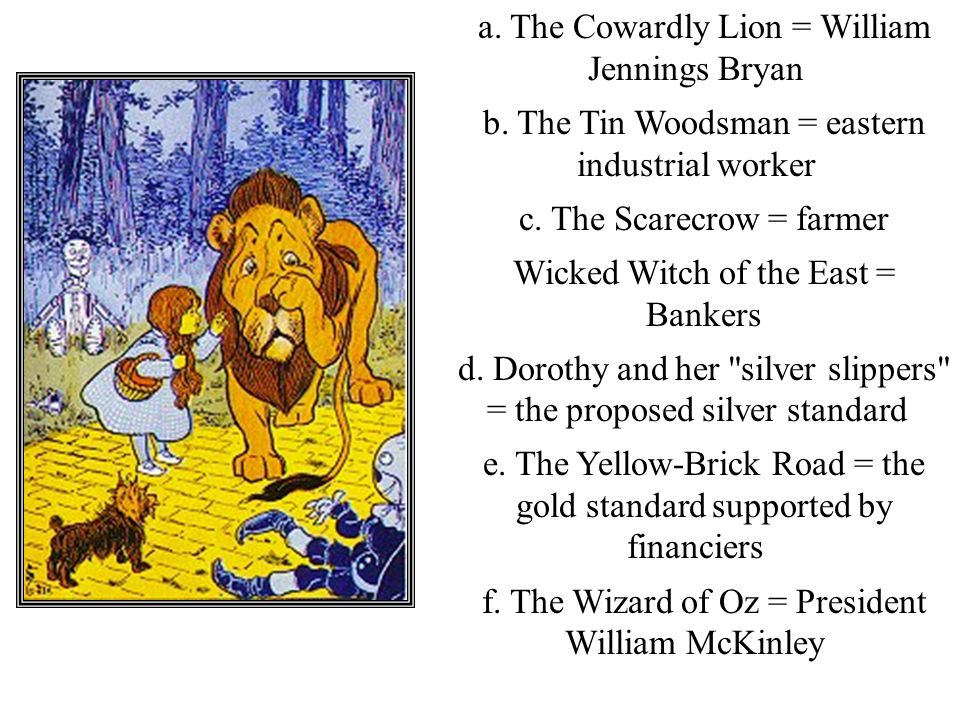 a. The Cowardly Lion = William Jennings Bryan