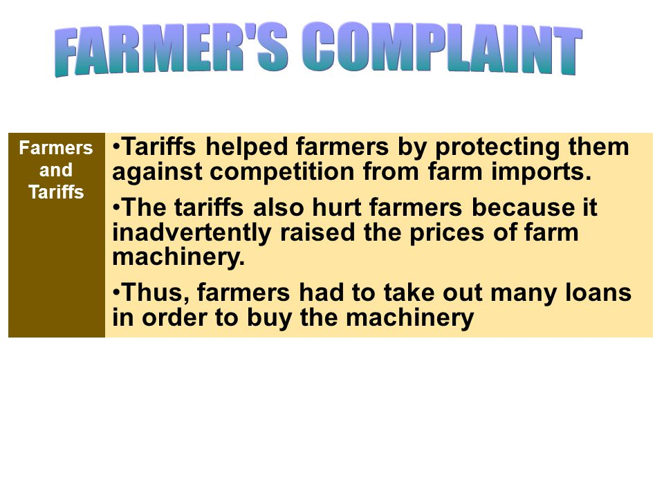 FARMER S COMPLAINT Tariffs helped farmers by protecting them against competition from farm imports.