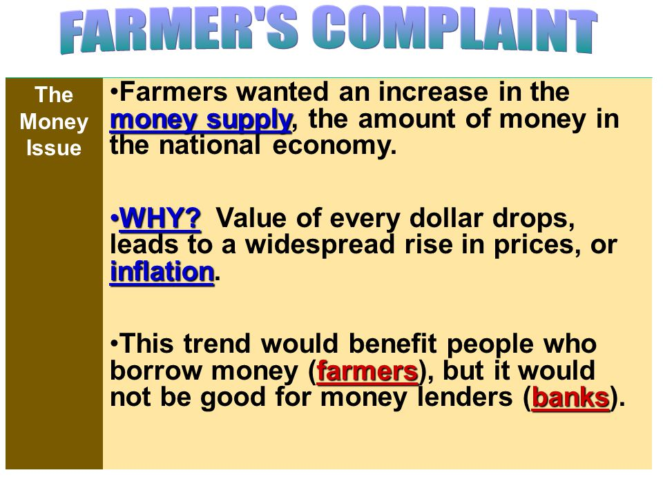 FARMER S COMPLAINT Farmers wanted an increase in the money supply, the amount of money in the national economy.