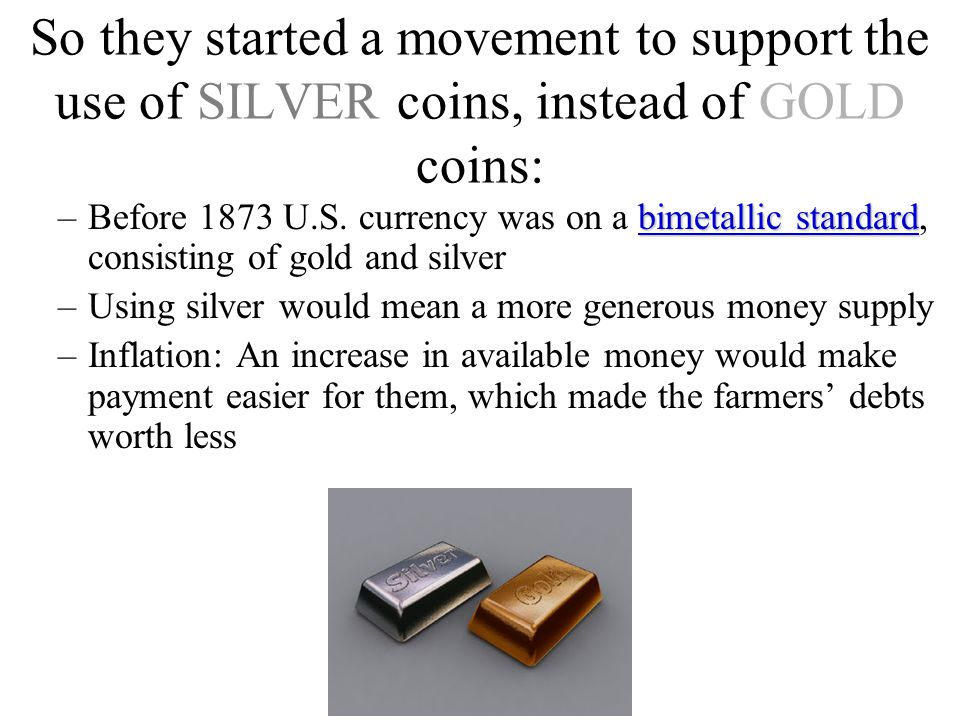 So they started a movement to support the use of SILVER coins, instead of GOLD coins: