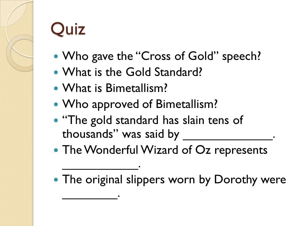 Quiz Who gave the Cross of Gold speech What is the Gold Standard