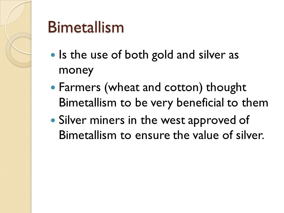 Bimetallism Is the use of both gold and silver as money