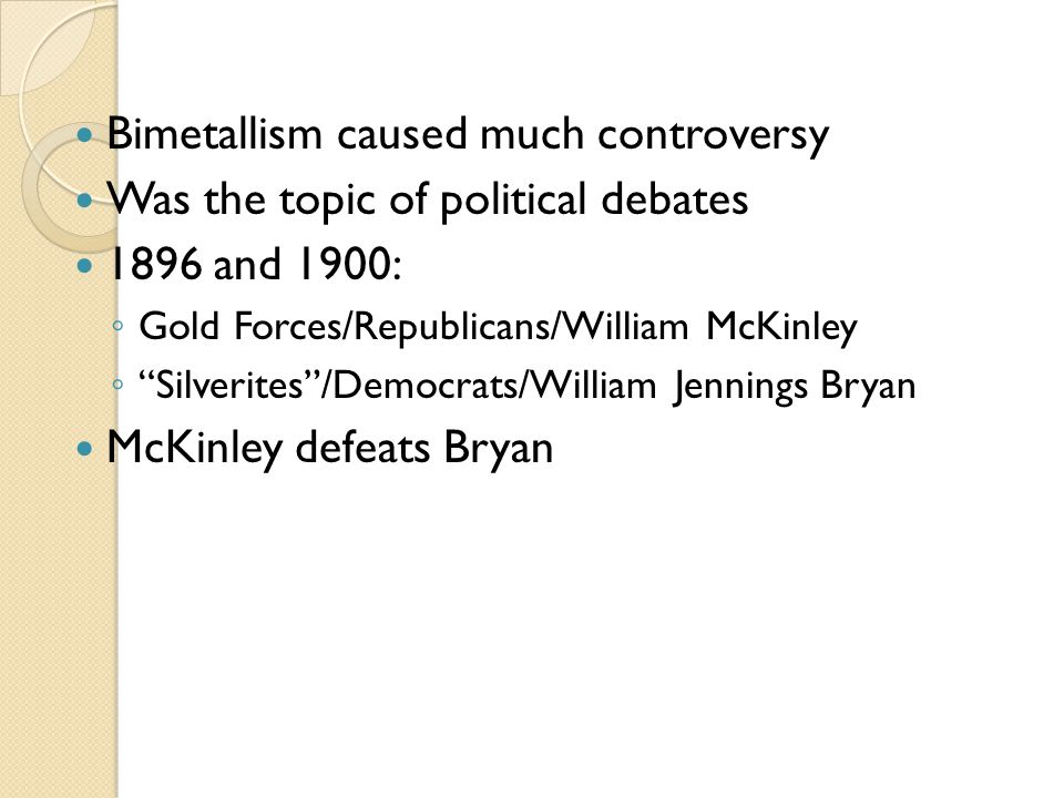 Bimetallism caused much controversy Was the topic of political debates