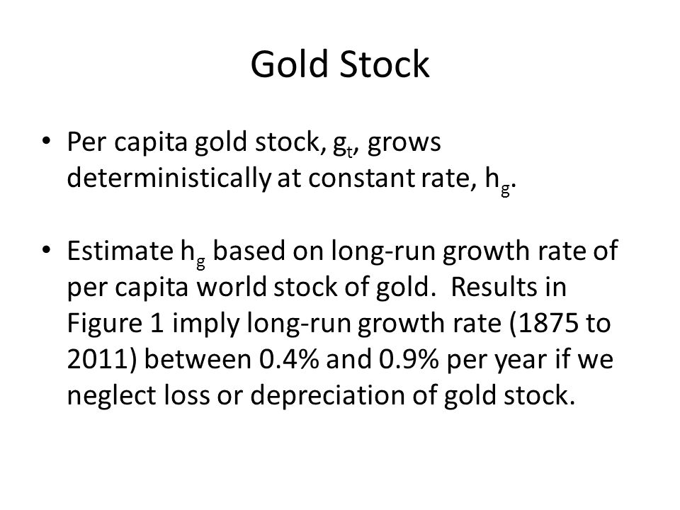 Gold Stock Per capita gold stock, gt, grows deterministically at constant rate, hg.