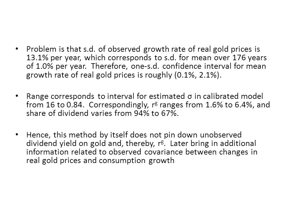 Problem is that s.d. of observed growth rate of real gold prices is 13.1% per year, which corresponds to s.d. for mean over 176 years of 1.0% per year. Therefore, one-s.d. confidence interval for mean growth rate of real gold prices is roughly (0.1%, 2.1%).