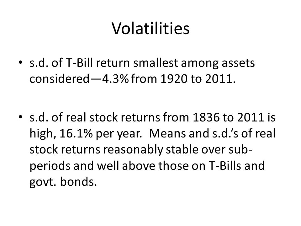 Volatilities s.d. of T-Bill return smallest among assets considered—4.3% from 1920 to 2011.