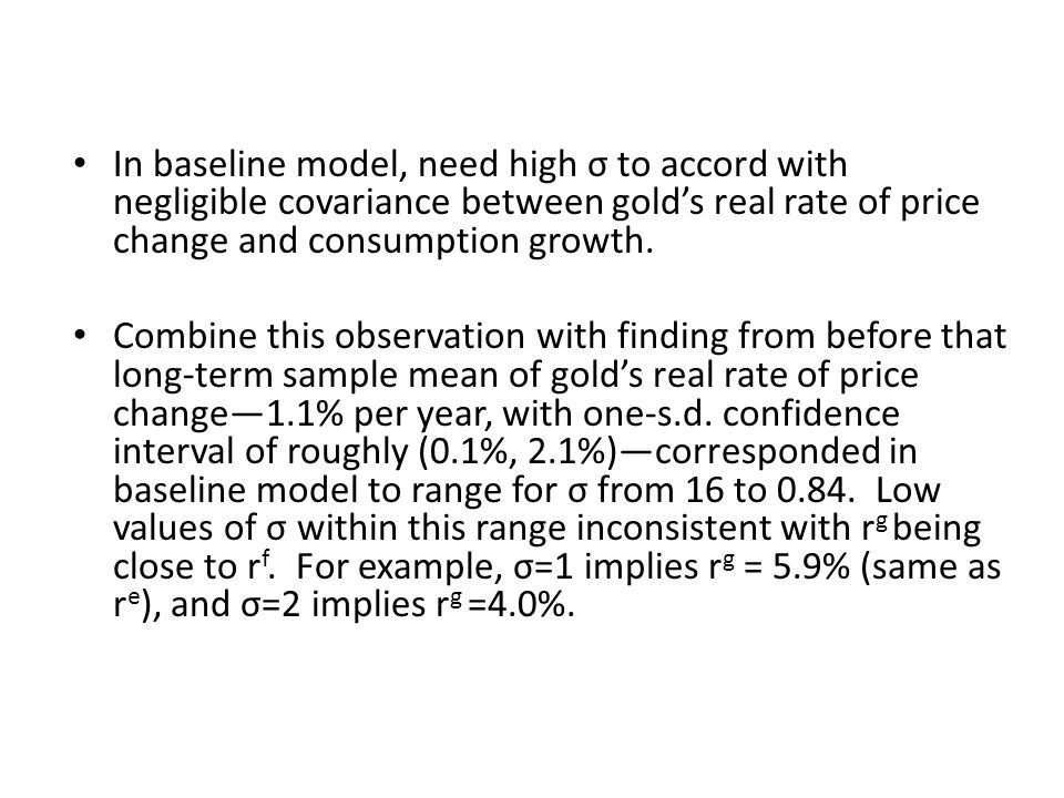 In baseline model, need high σ to accord with negligible covariance between gold's real rate of price change and consumption growth.