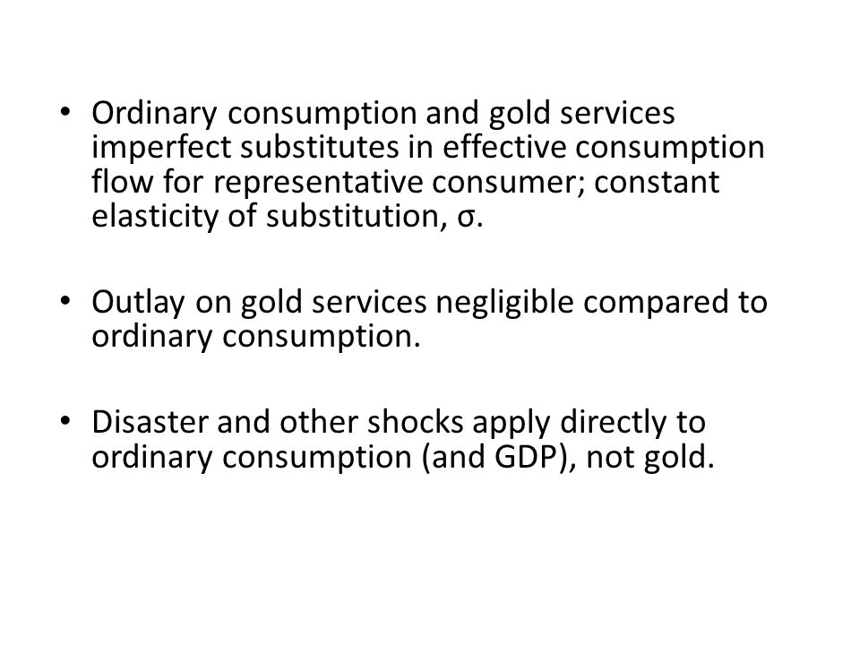 Ordinary consumption and gold services imperfect substitutes in effective consumption flow for representative consumer; constant elasticity of substitution, σ.