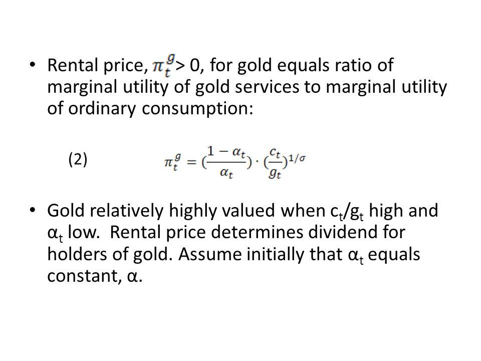 Rental price, > 0, for gold equals ratio of marginal utility of gold services to marginal utility of ordinary consumption: