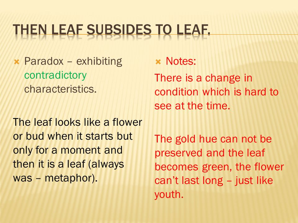 Then leaf subsides to leaf.