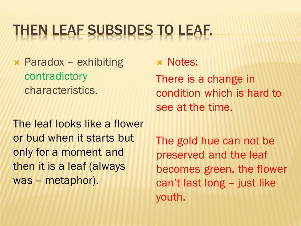 Then leaf subsides to leaf.