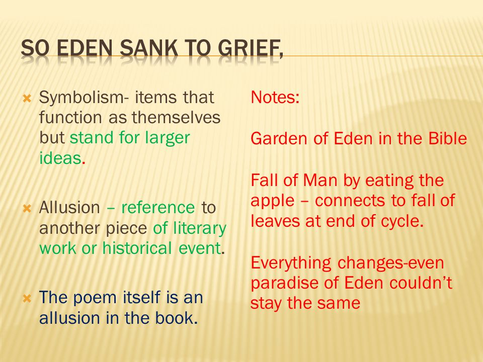 So Eden sank to grief, Symbolism- items that function as themselves but stand for larger ideas.