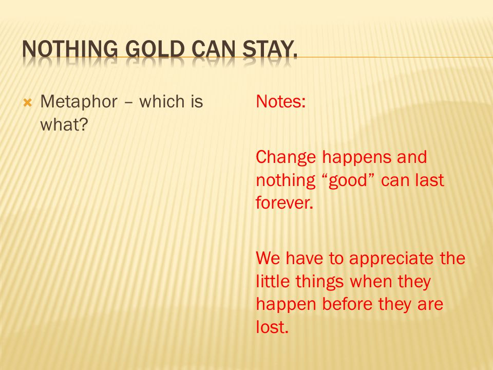 Nothing gold can stay. Metaphor – which is what
