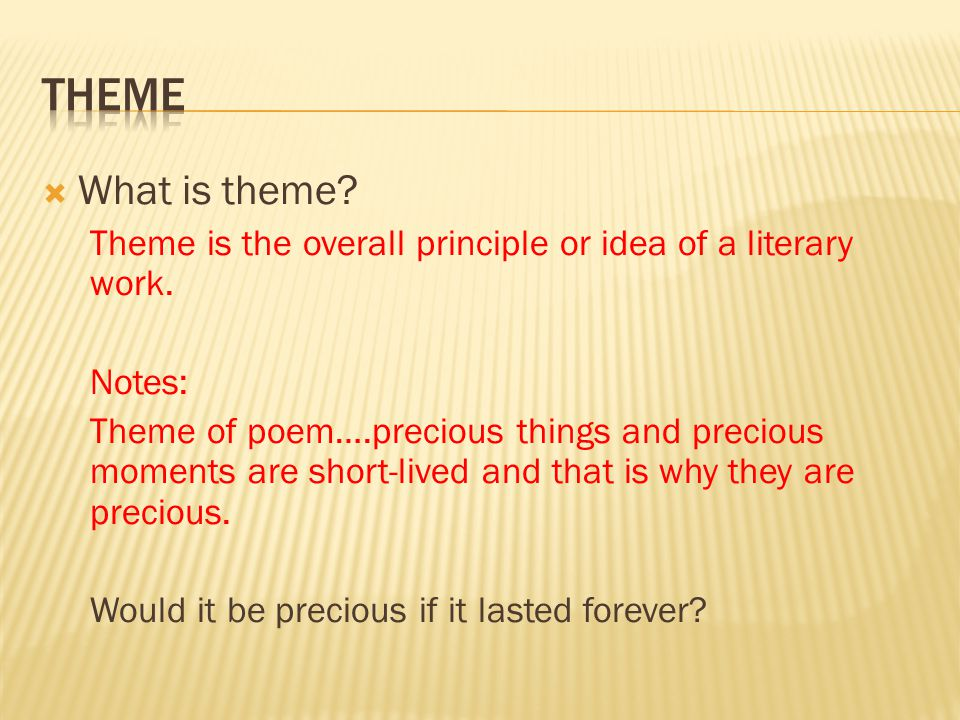 Theme What is theme Theme is the overall principle or idea of a literary work. Notes: