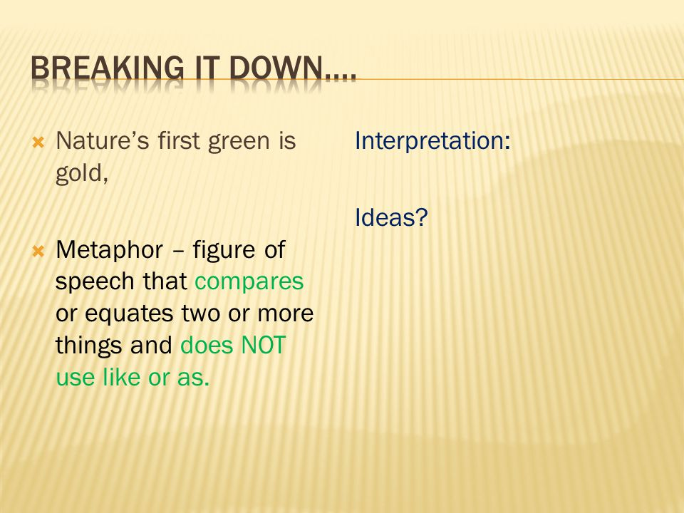 Breaking it down…. Nature's first green is gold,