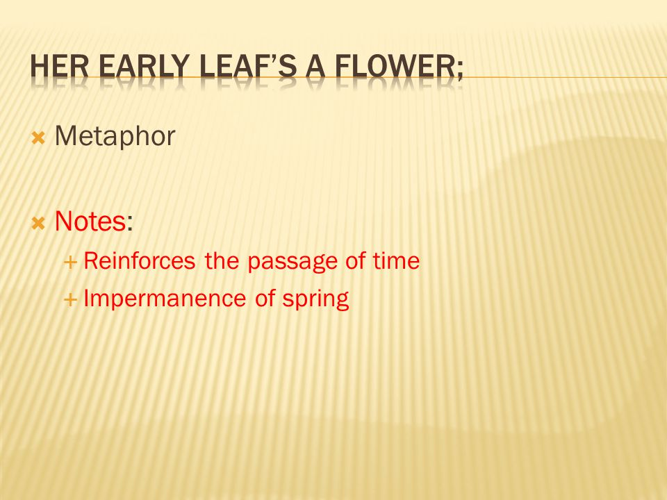 Her early leaf's a flower;