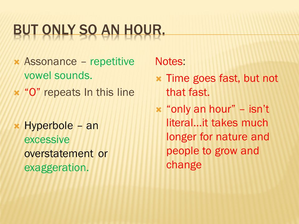 But only so an hour. Assonance – repetitive vowel sounds.