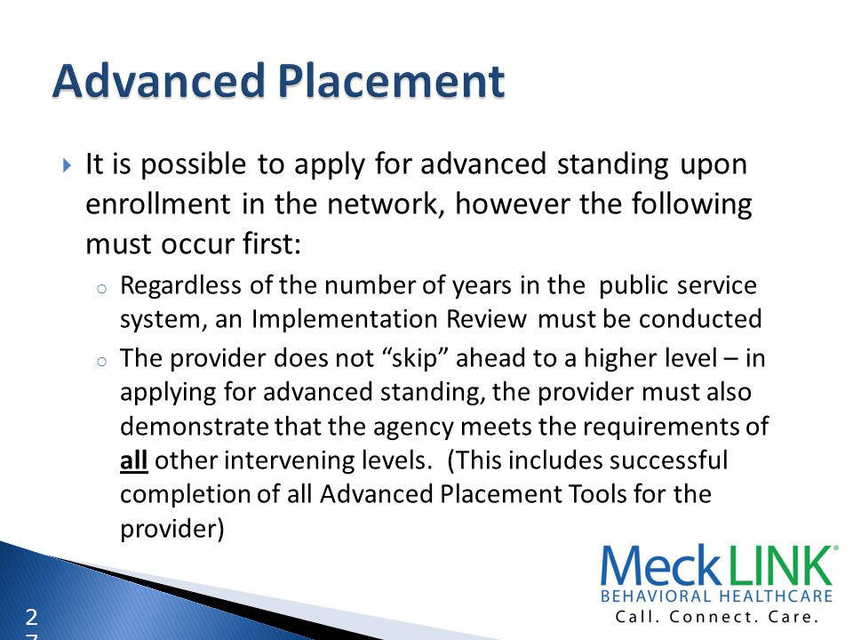 Advanced Placement It is possible to apply for advanced standing upon enrollment in the network, however the following must occur first: