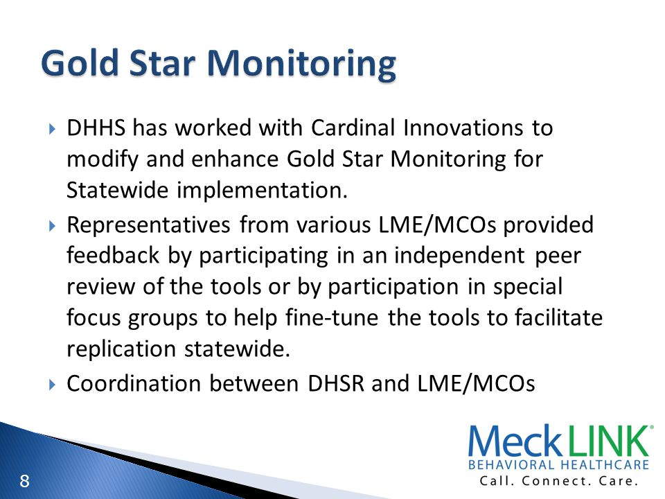 Gold Star Monitoring DHHS has worked with Cardinal Innovations to modify and enhance Gold Star Monitoring for Statewide implementation.